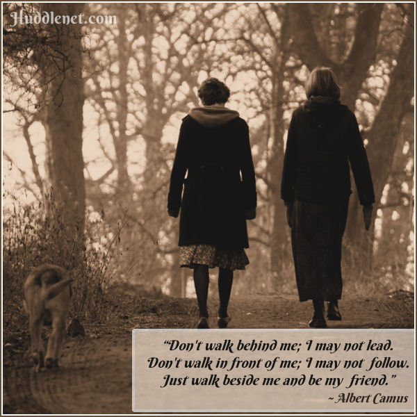 Inspirational Quote: Don't walk behind me; I may not lead. Don't walk in front of me; I may not follow. Just walk beside me and be my friend. - Albert Camus | #Friendship #Inspirational #Quote |Huddlenet.com
