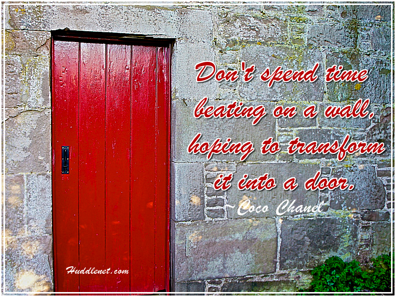 Don't Spend Time Beating On Wall, Hoping To Transform Into A Door