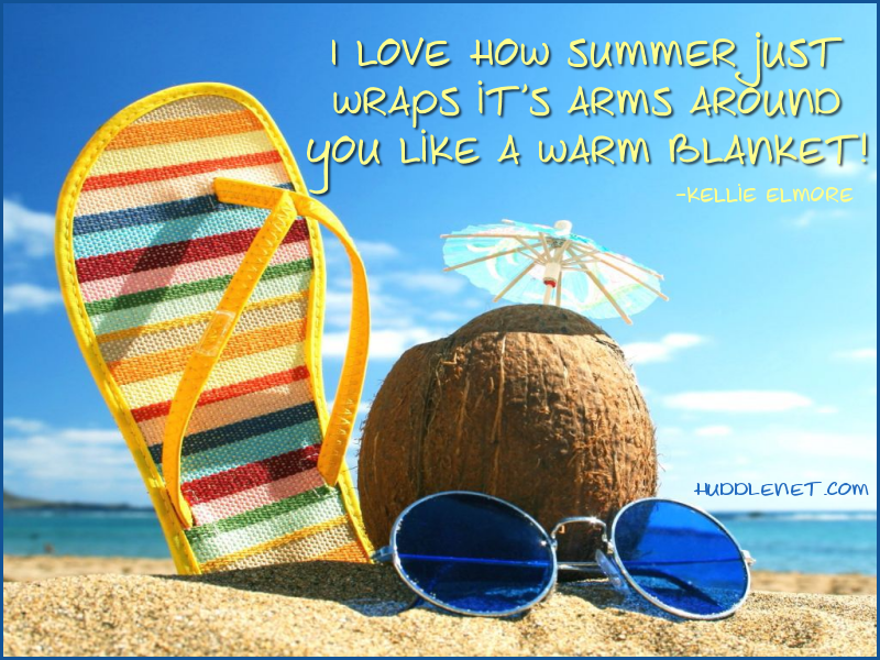 I love how summer just wraps it's arms around you like a warm blanket. - Kellie Elmore - Huddlenet.com