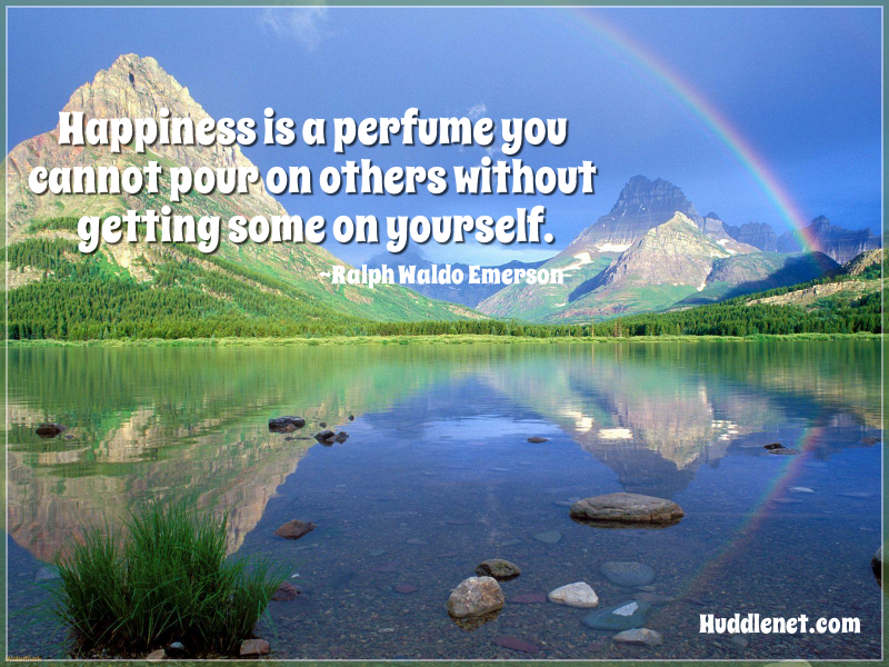 Happiness is a perfume you cannot pour on others without getting some on yourself. - Ralph Waldo Emerson - Huddlenet.com