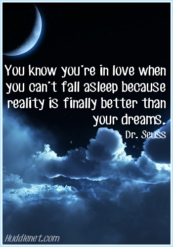 Inspirational Quote - You know you're in love when you can't fall asleep because reality is finally better than your dreams. - Dr. Seuss | #Love #Dreams #Quote | Huddlenet.com